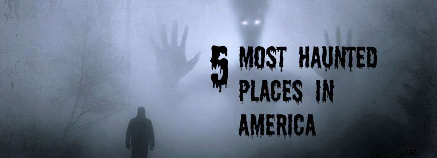 5 most haunted places in America