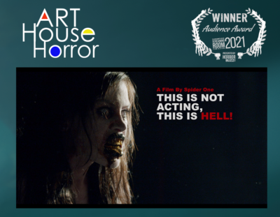 Art House Horror Audience Award Winner: THIS IS NOT ACTING, THIS IS HELL!